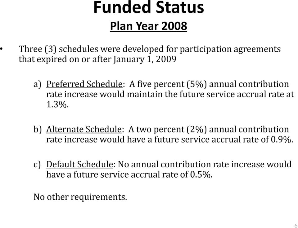 1.3%. b) Alternate Schedule: A two percent (2%) annual contribution rate increase would have a future service accrual rate of 0.9%.
