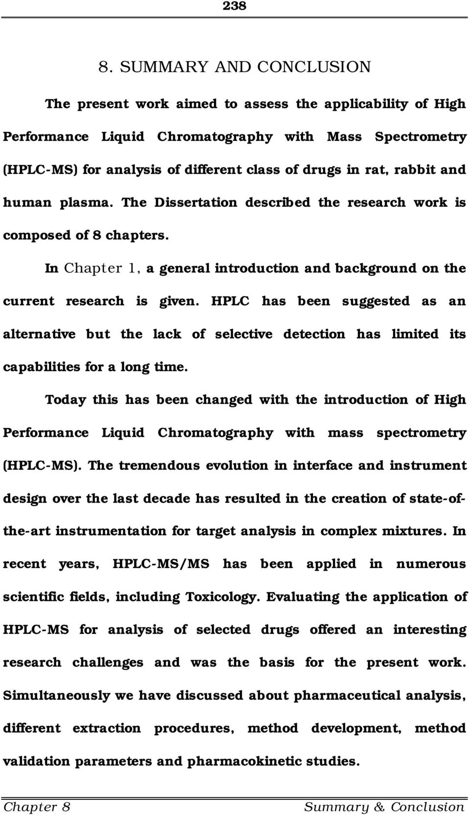 rabbit and human plasma. The Dissertation described the research work is composed of 8 chapters. In Chapter 1, a general introduction and background on the current research is given.