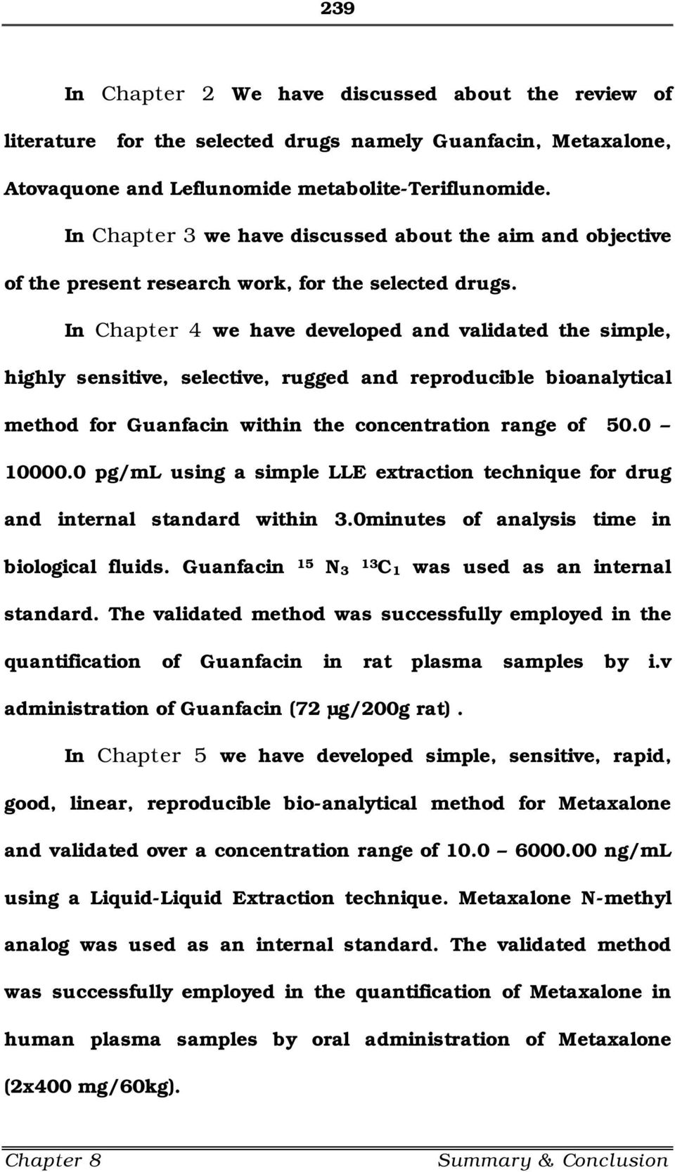 In Chapter 4 we have developed and validated the simple, highly sensitive, selective, rugged and reproducible bioanalytical method for Guanfacin within the concentration range of 50.0 10000.