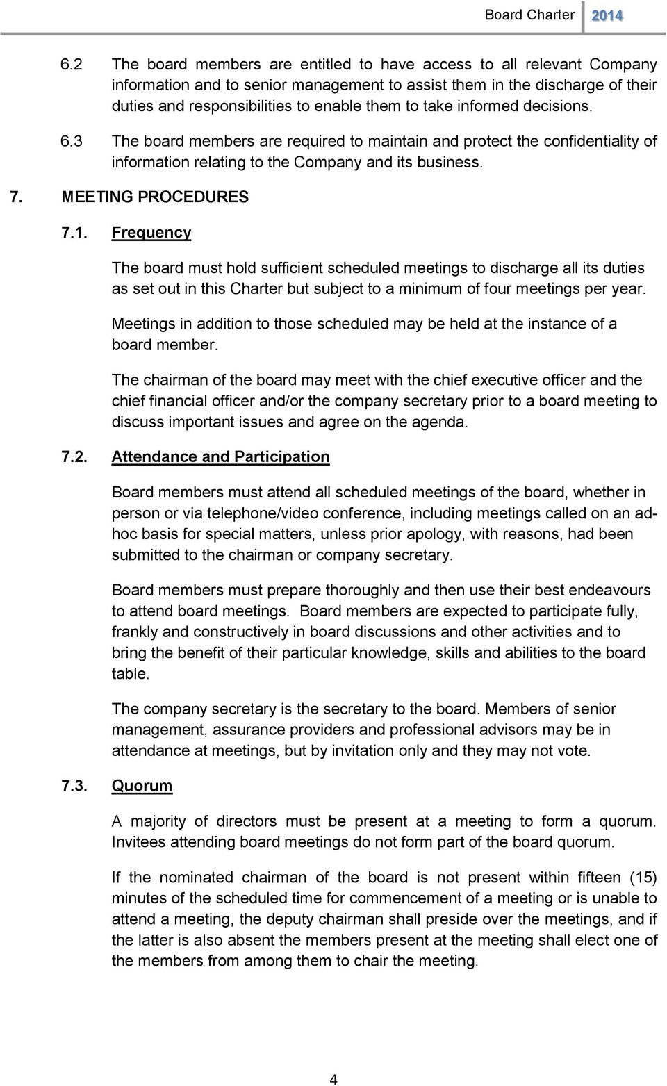 Frequency The board must hold sufficient scheduled meetings to discharge all its duties as set out in this Charter but subject to a minimum of four meetings per year.