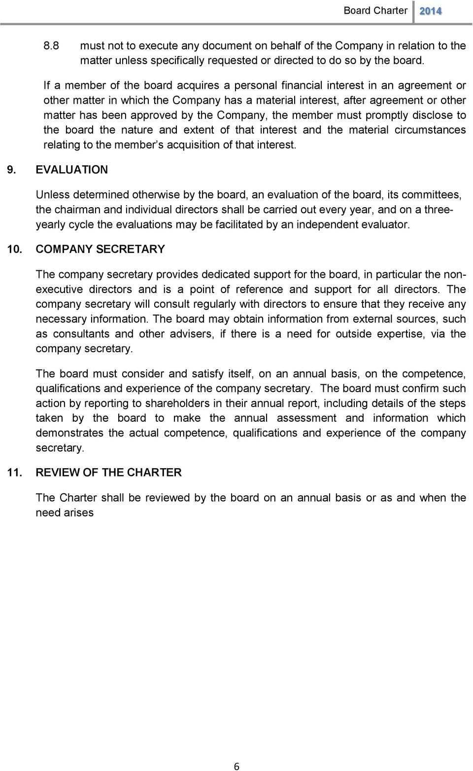 Company, the member must promptly disclose to the board the nature and extent of that interest and the material circumstances relating to the member s acquisition of that interest. 9.