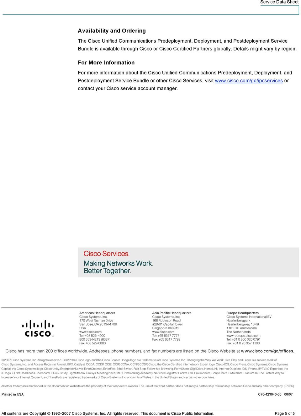 Bundle or other Cisco Services, visit www.cisco.com/go/ipcservices or contact your Cisco service account manager.
