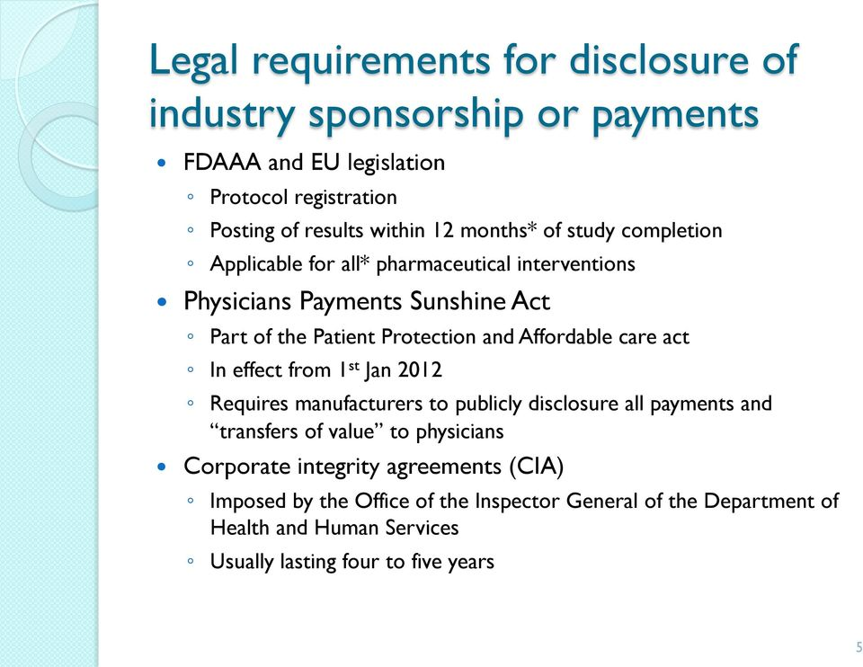 Affordable care act In effect from 1 st Jan 2012 Requires manufacturers to publicly disclosure all payments and transfers of value to physicians