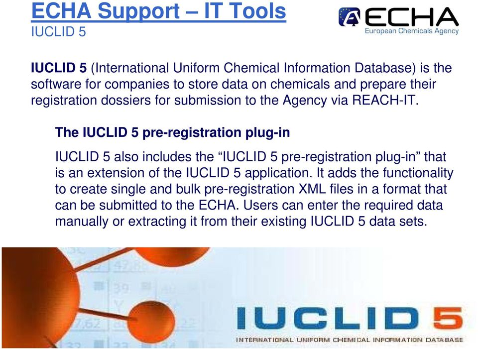 The IUCLID 5 pre-registration plug-in IUCLID 5 also includes the IUCLID 5 pre-registration plug-in that is an extension of the IUCLID 5 application.
