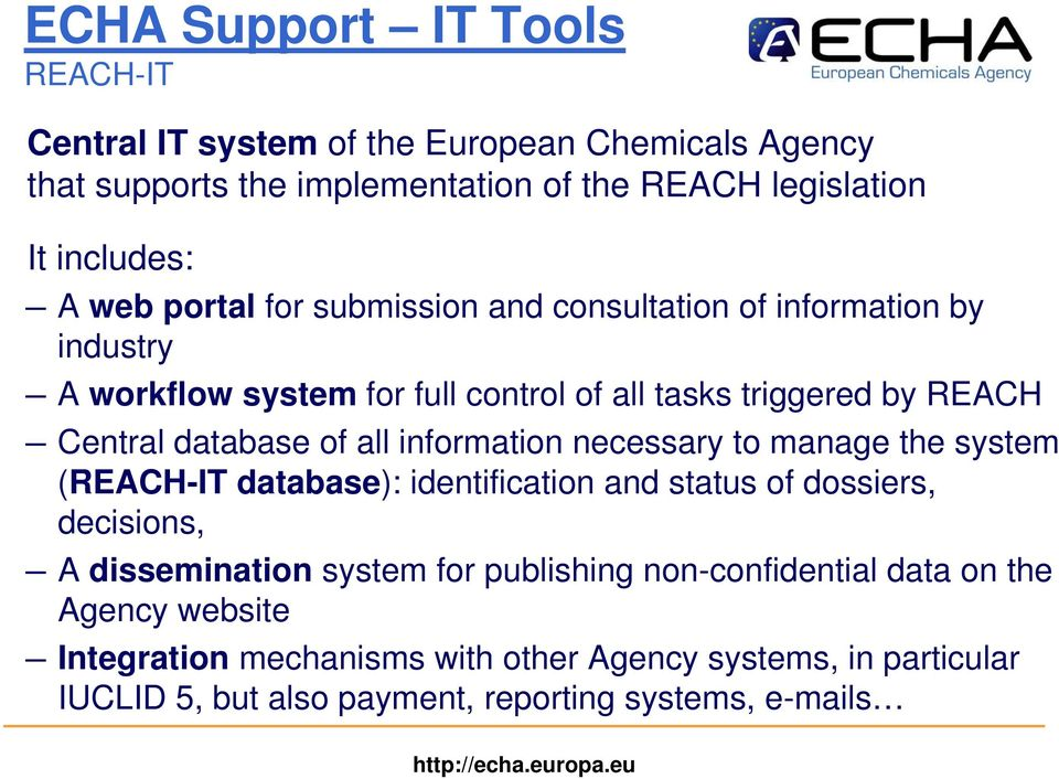 all information necessary to manage the system (REACH-IT database): identification and status of dossiers, decisions, A dissemination system for publishing