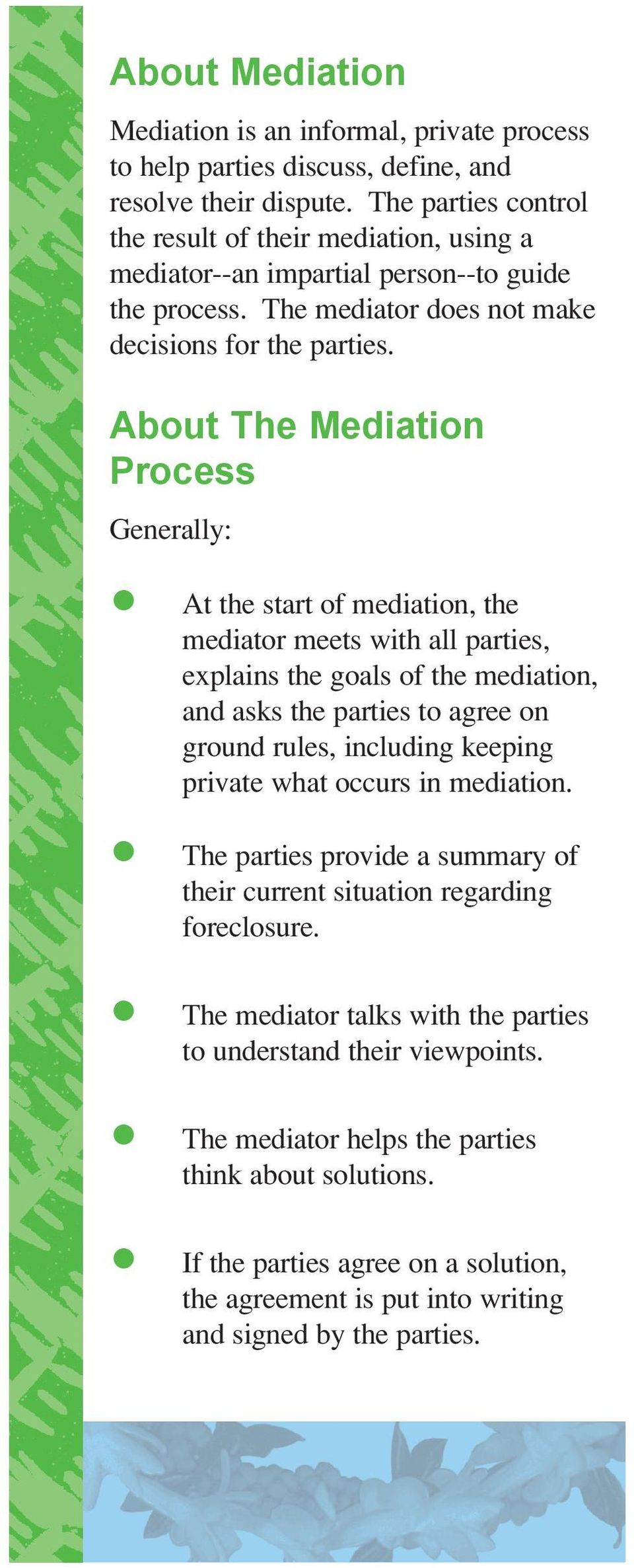 About The Mediation Process Generally: At the start of mediation, the mediator meets with all parties, explains the goals of the mediation, and asks the parties to agree on ground rules, including