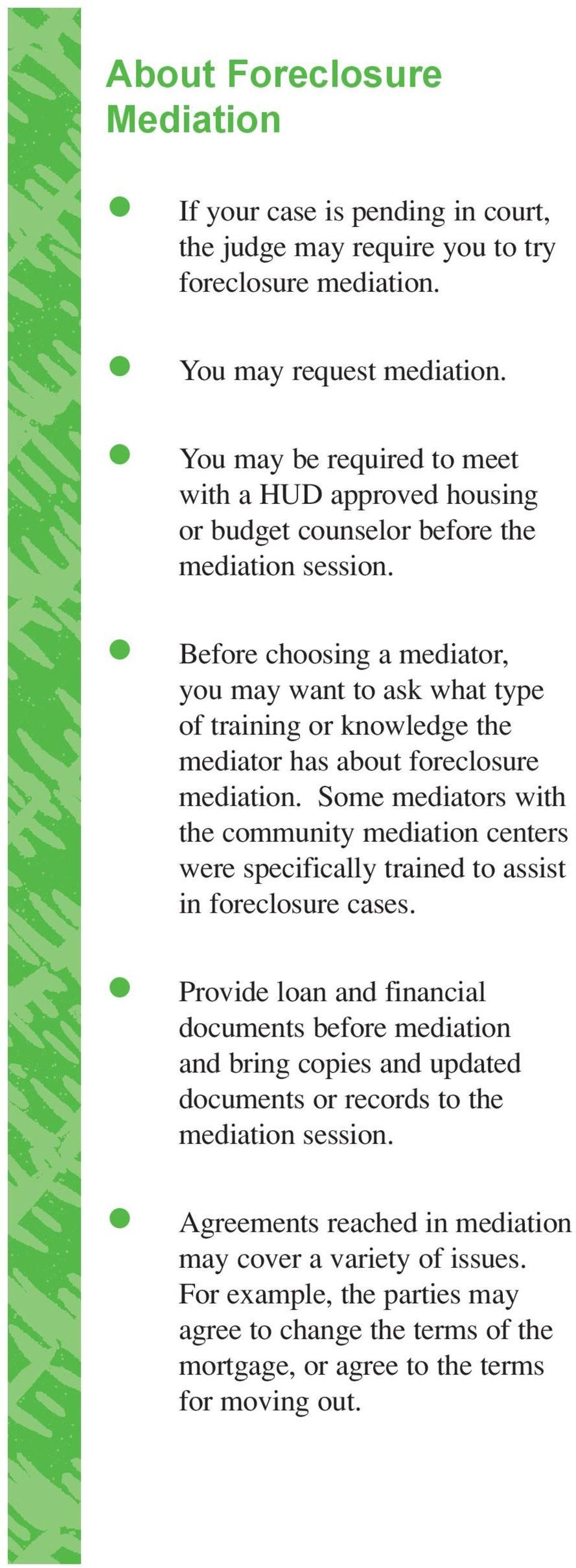 Before choosing a mediator, you may want to ask what type of training or knowledge the mediator has about foreclosure mediation.