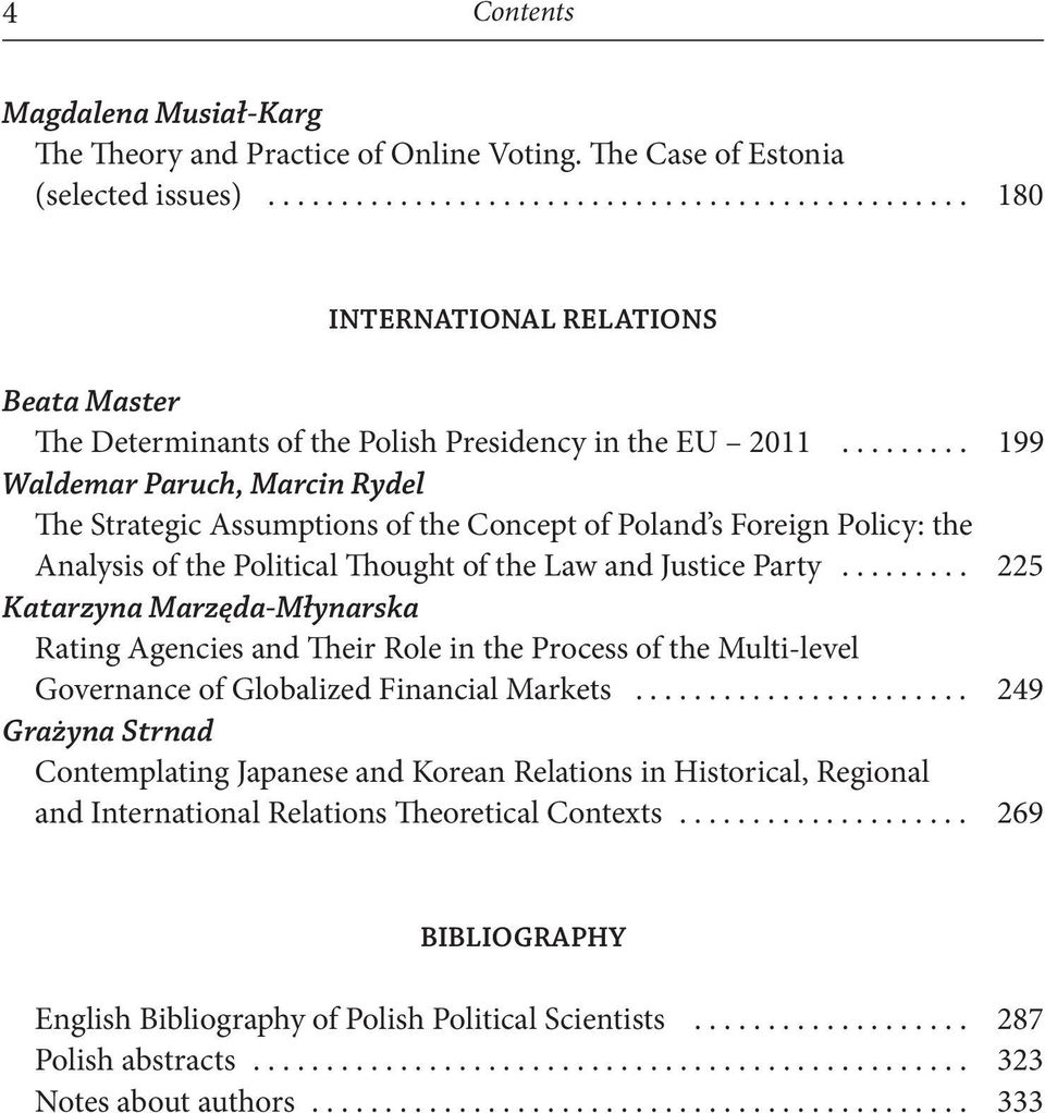 ........ 199 Waldemar Paruch, Marcin Rydel The Strategic Assumptions of the Concept of Poland s Foreign Policy : the Analysis of the Political Thought of the Law and Justice Party.