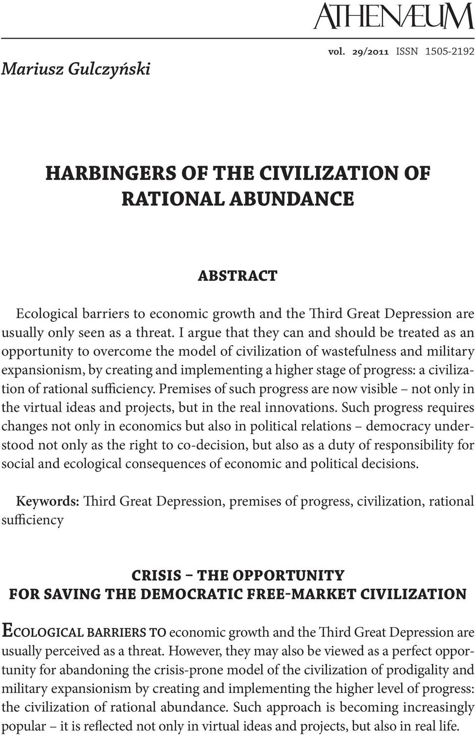 I argue that they can and should be treated as an opportunity to overcome the model of civilization of wastefulness and military expansionism, by creating and implementing a higher stage of progress: