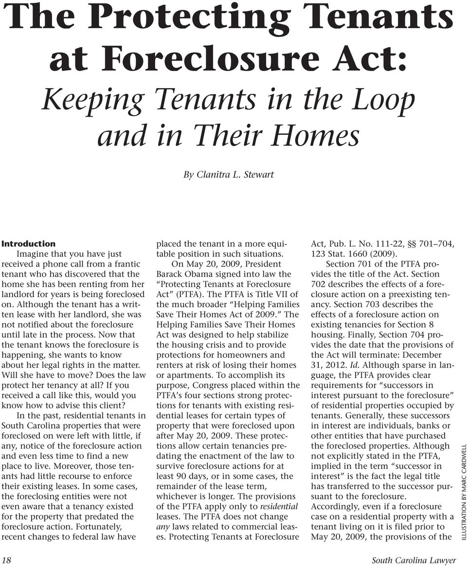 Although the tenant has a written lease with her landlord, she was not notified about the foreclosure until late in the process.