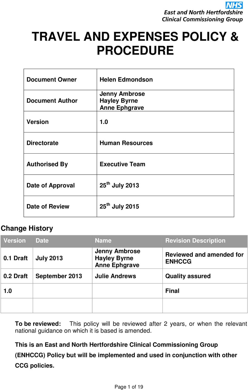 1 Draft July 2013 Jenny Ambrose Hayley Byrne Anne Ephgrave Reviewed and amended for ENHCCG 0.2 Draft September 2013 Julie Andrews Quality assured 1.