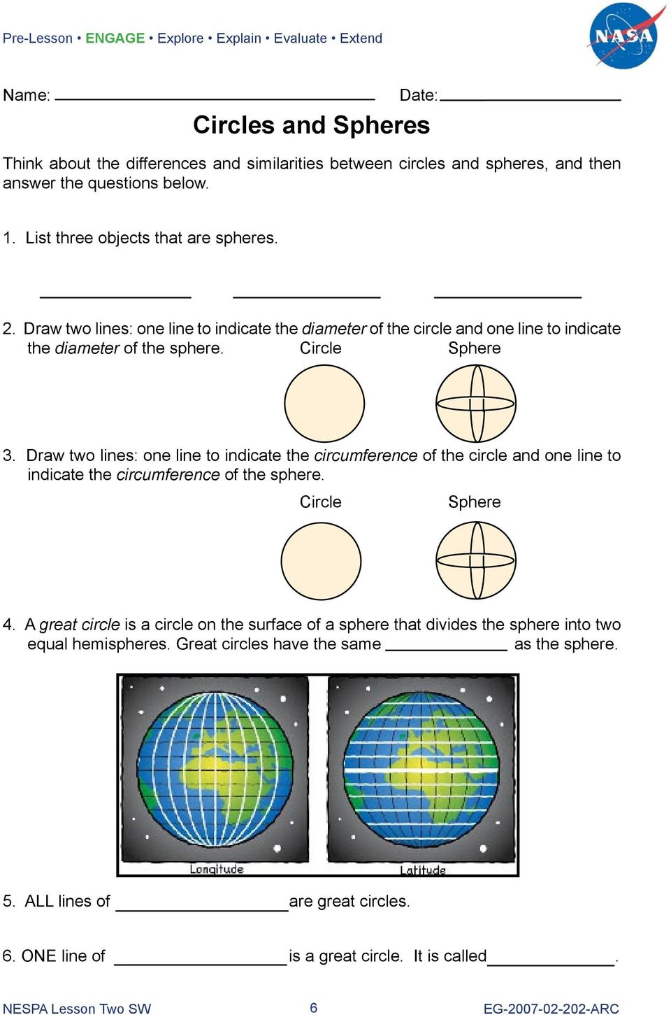 Draw two lines: one line to indicate the circumference of the circle and one line to indicate the circumference of the sphere. Circle Sphere 4.