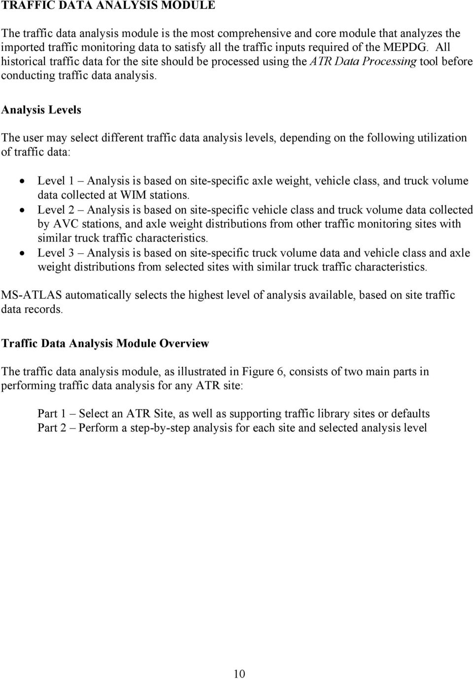 Analysis Levels The user may select different traffic data analysis levels, depending on the following utilization of traffic data: Level 1 Analysis is based on site-specific axle weight, vehicle