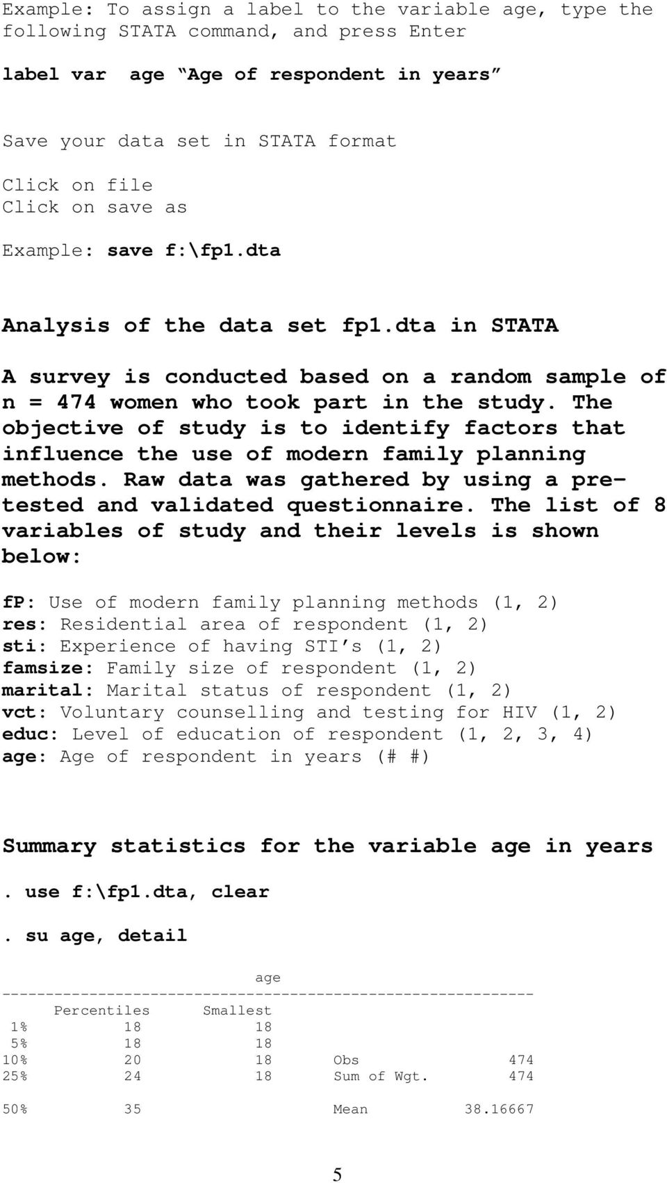 The objective of study is to identify factors that influence the use of modern family planning methods. Raw data was gathered by using a pretested and validated questionnaire.