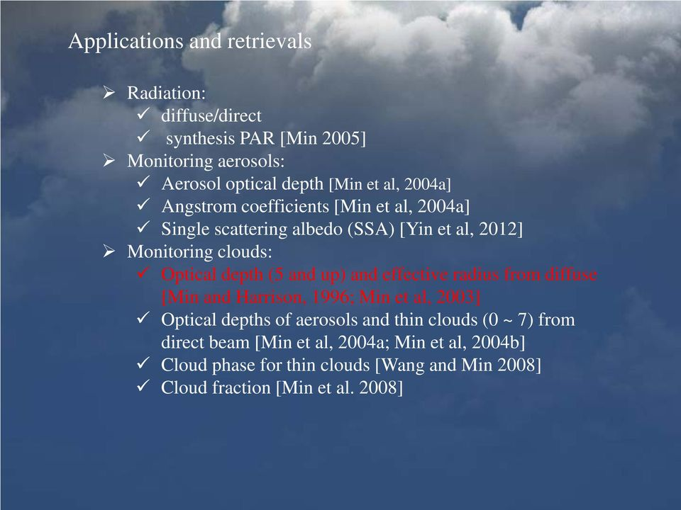 and up) and effective radius from diffuse [Min and Harrison, 1996; Min et al, 2003] Optical depths of aerosols and thin clouds (0 ~