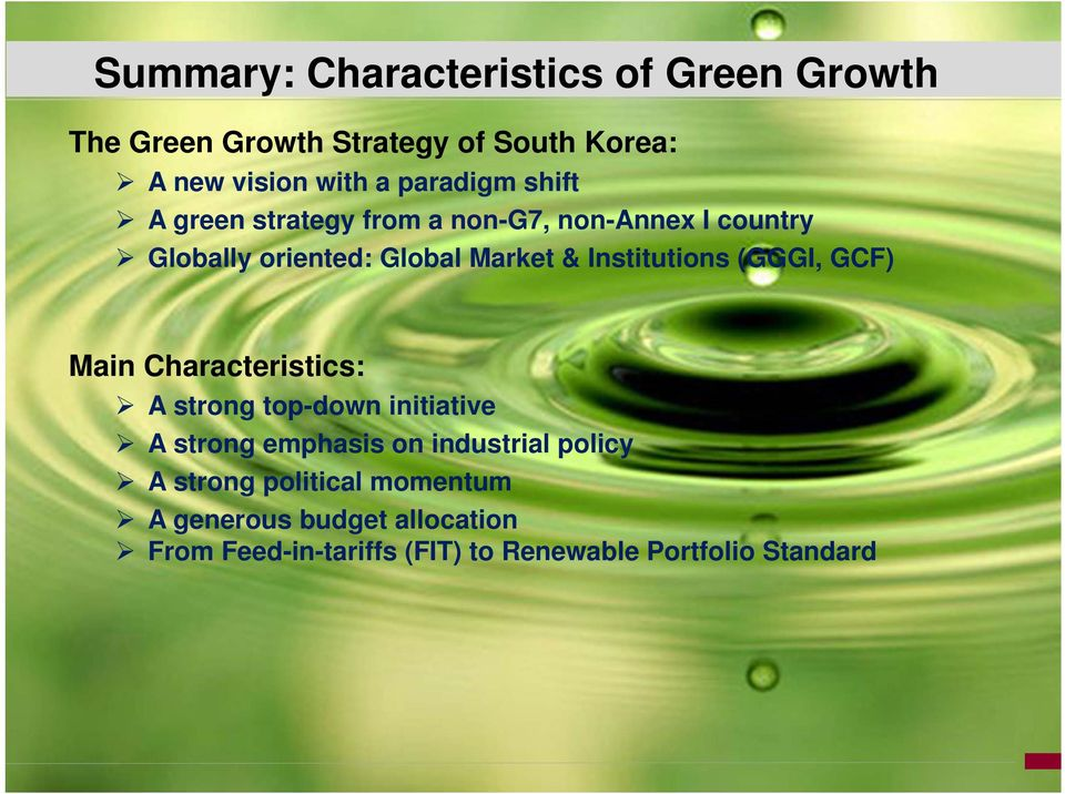 Institutions (GGGI, GCF) Main Characteristics: A strong top-down initiative A strong emphasis on industrial