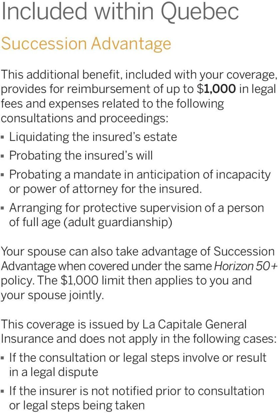 Arranging for protective supervision of a person of full age (adult guardianship) Your spouse can also take advantage of Succession Advantage when covered under the same Horizon 50+ policy.