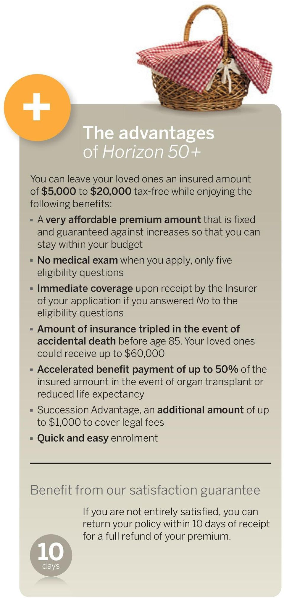 if you answered No to the eligibility questions Amount of insurance tripled in the event of accidental death before age 85.