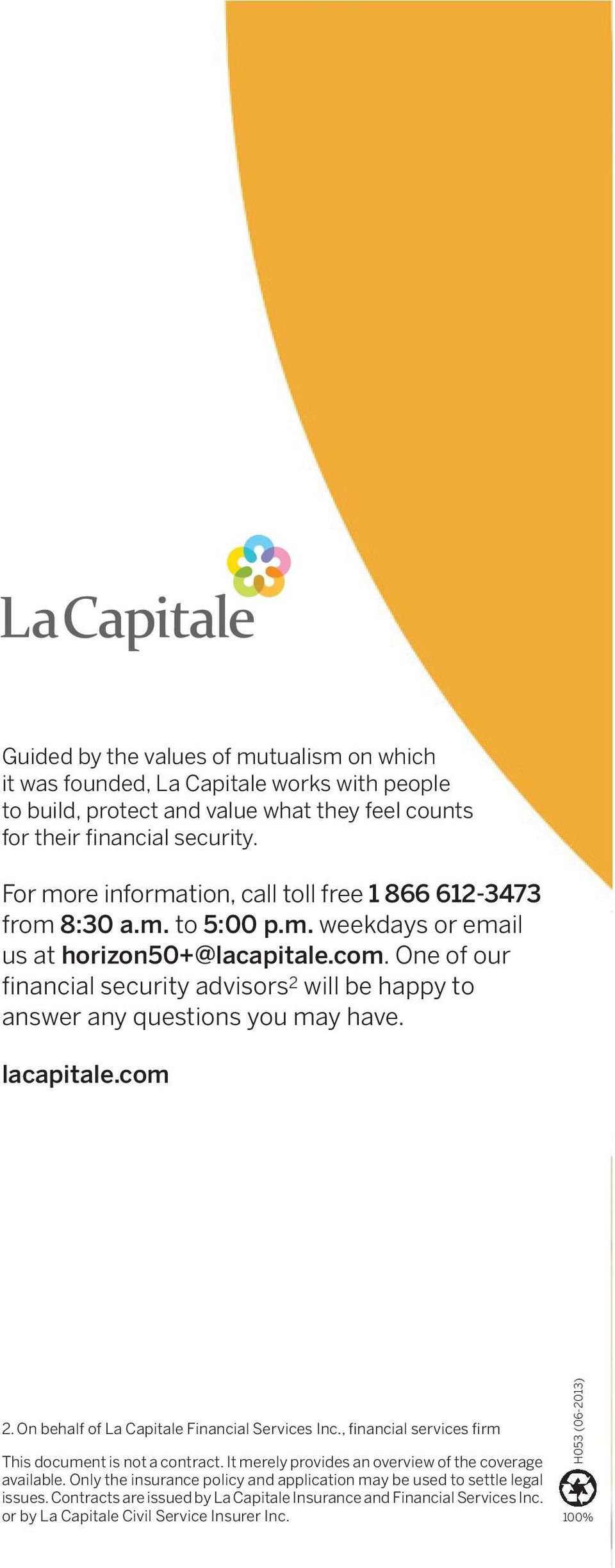 One of our financial security advisors 2 will be happy to answer any questions you may have. lacapitale.com 2. On behalf of La Capitale Financial Services Inc.