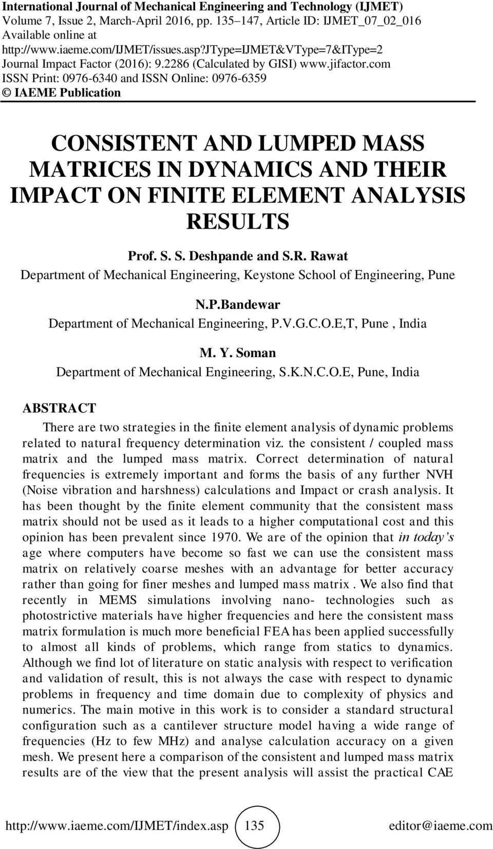 com ISSN Print: 0976-6340 and ISSN Online: 0976-6359 IAEME Publication CONSISTENT AND LUMPED MASS MATRICES IN DYNAMICS AND THEIR IMPACT ON FINITE ELEMENT ANALYSIS RESULTS Prof. S. S. Deshpande and S.