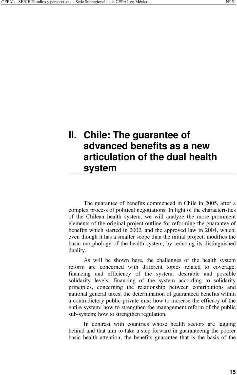 In light of the characteristics of the Chilean health system, we will analyze the more prominent elements of the original project outline for reforming the guarantee of benefits which started in