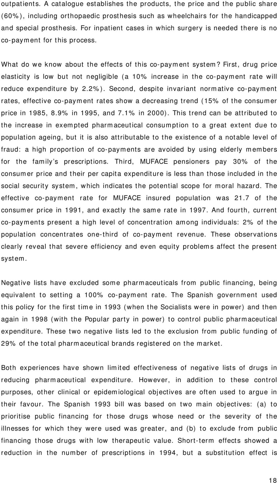 First, drug price elasticity is low but not negligible (a 10% increase in the co-payment rate will reduce expenditure by 2.2%).