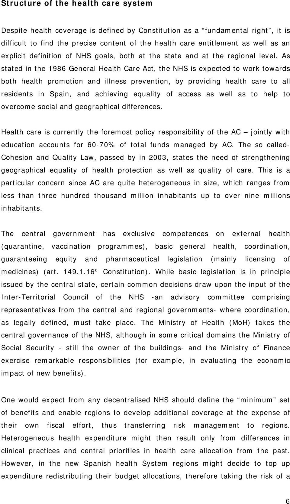 As stated in the 1986 General Health Care Act, the NHS is expected to work towards both health promotion and illness prevention, by providing health care to all residents in Spain, and achieving