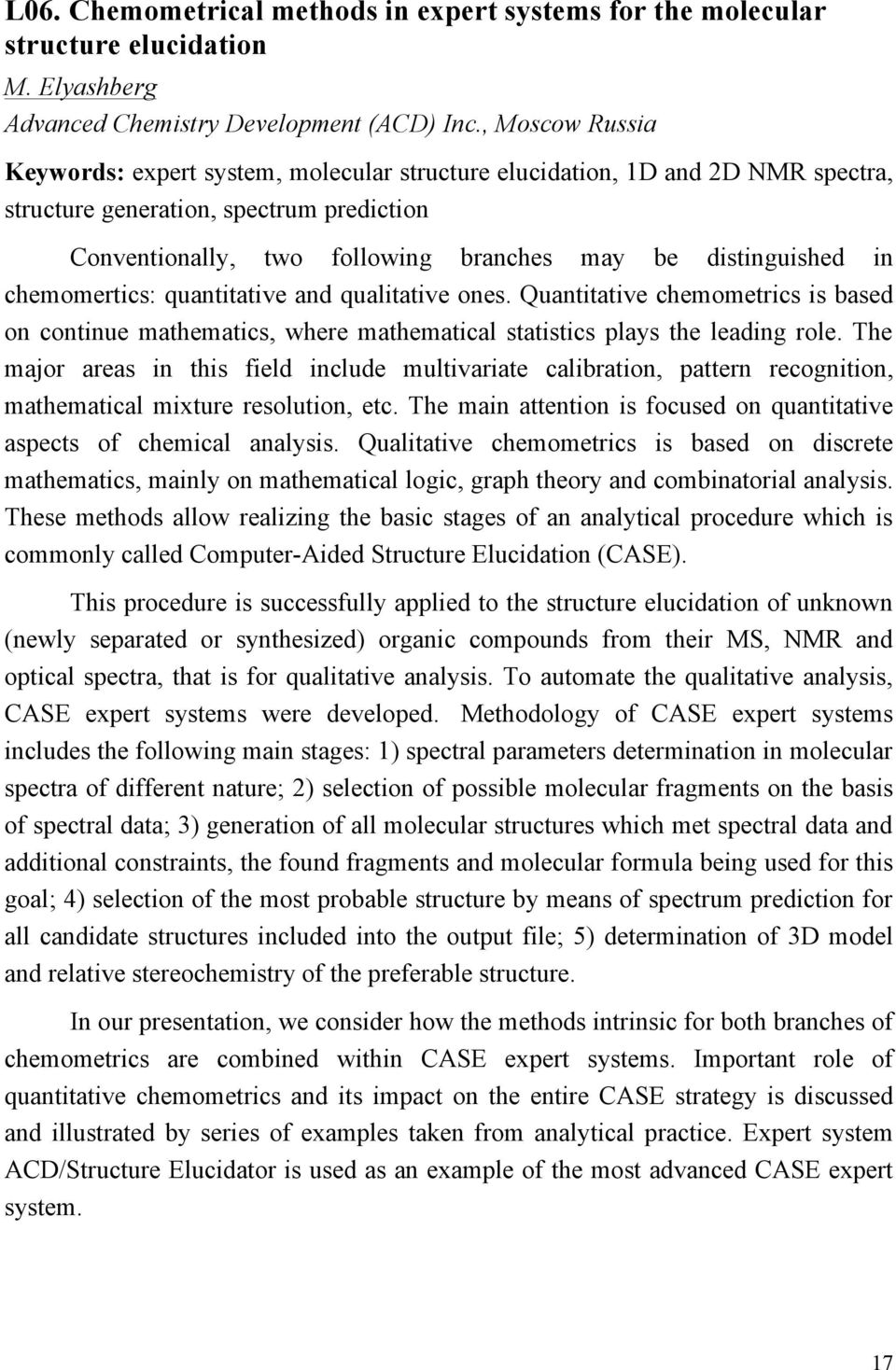 in chemomertics: quantitative and qualitative ones. Quantitative chemometrics is based on continue mathematics, where mathematical statistics plays the leading role.
