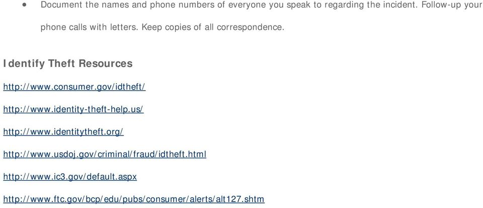 Identify Theft Resources http://www.consumer.gov/idtheft/ http://www.identity-theft-help.us/ http://www.