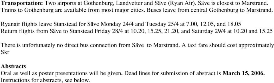 05 Return flights from Säve to Stanstead Friday 28/4 at 10.20, 15.25, 21.20, and Saturday 29/4 at 10.20 and 15.