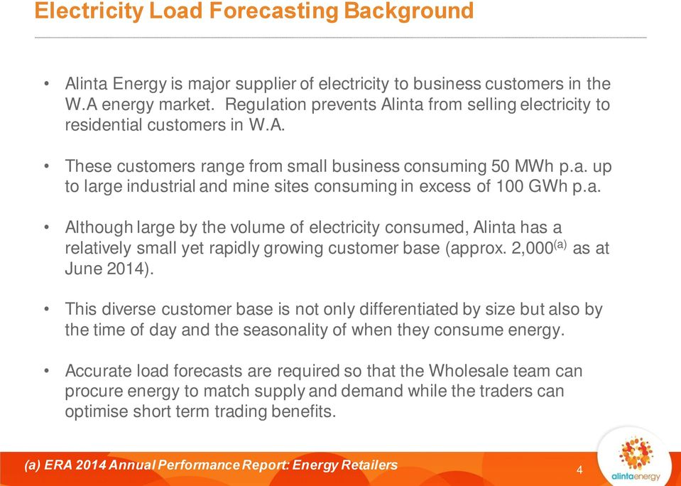 a. Although large by the volume of electricity consumed, Alinta has a relatively small yet rapidly growing customer base (approx. 2,000 (a) as at June 2014).