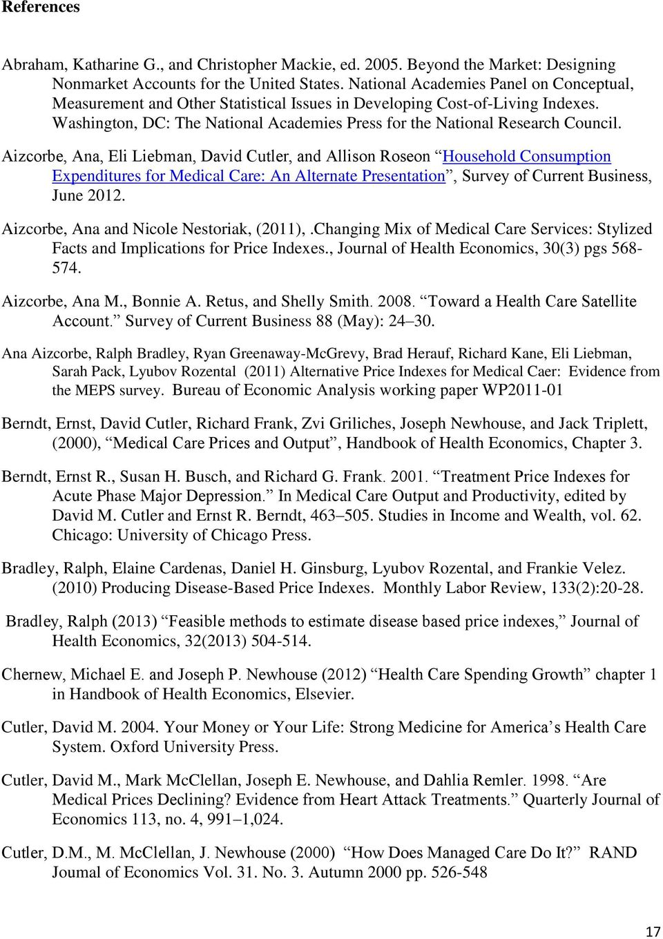 Aizcorbe, Ana, Eli Liebman, David Cutler, and Allison Roseon Household Consumption Expenditures for Medical Care: An Alternate Presentation, Survey of Current Business, June 2012.