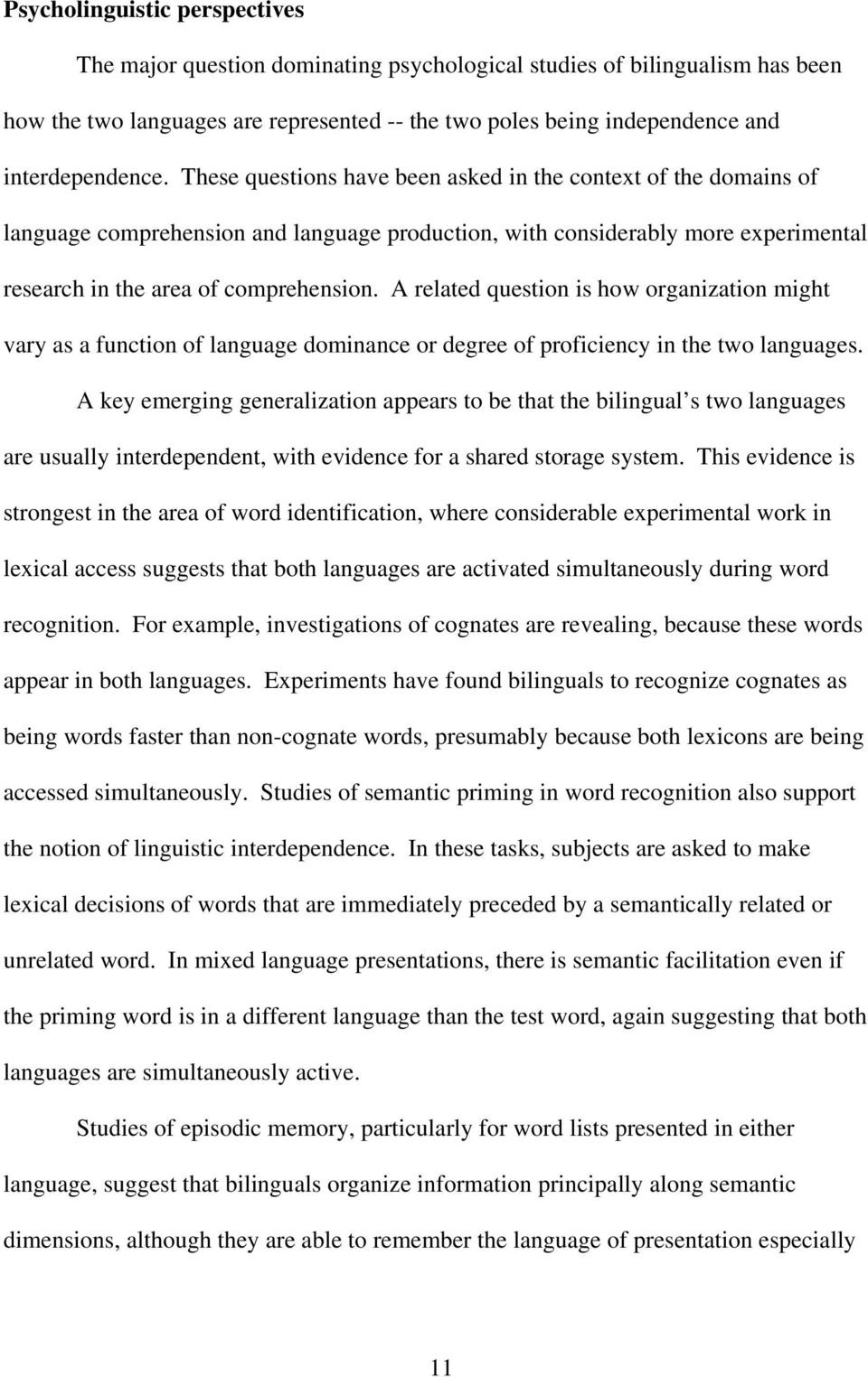 These questions have been asked in the context of the domains of language comprehension and language production, with considerably more experimental research in the area of comprehension.