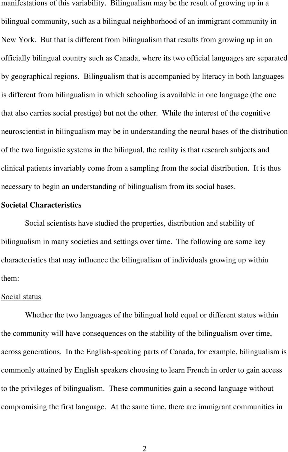 Bilingualism that is accompanied by literacy in both languages is different from bilingualism in which schooling is available in one language (the one that also carries social prestige) but not the