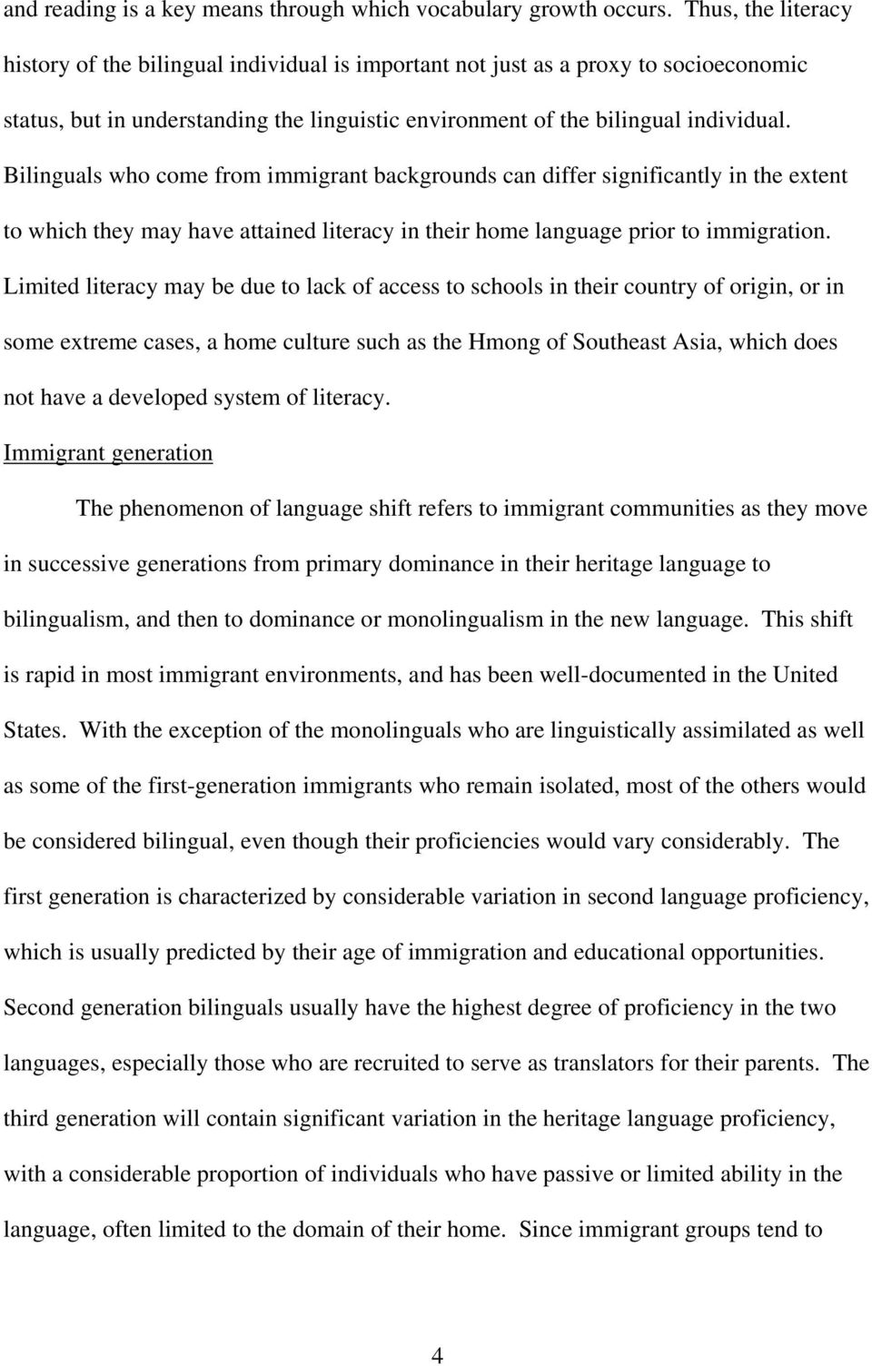 Bilinguals who come from immigrant backgrounds can differ significantly in the extent to which they may have attained literacy in their home language prior to immigration.