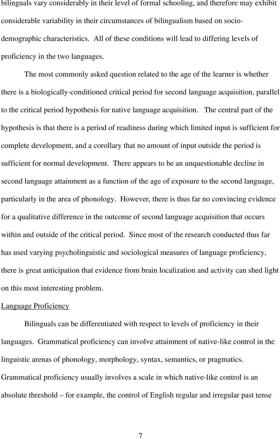 The most commonly asked question related to the age of the learner is whether there is a biologically-conditioned critical period for second language acquisition, parallel to the critical period