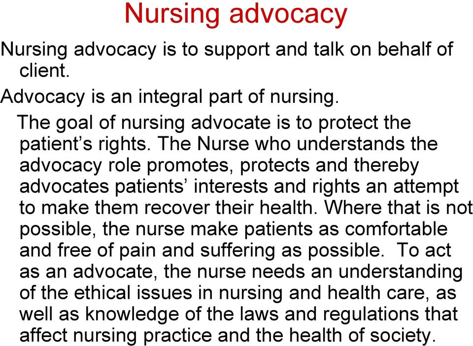 The Nurse who understands the advocacy role promotes, protects and thereby advocates patients interests and rights an attempt to make them recover their health.