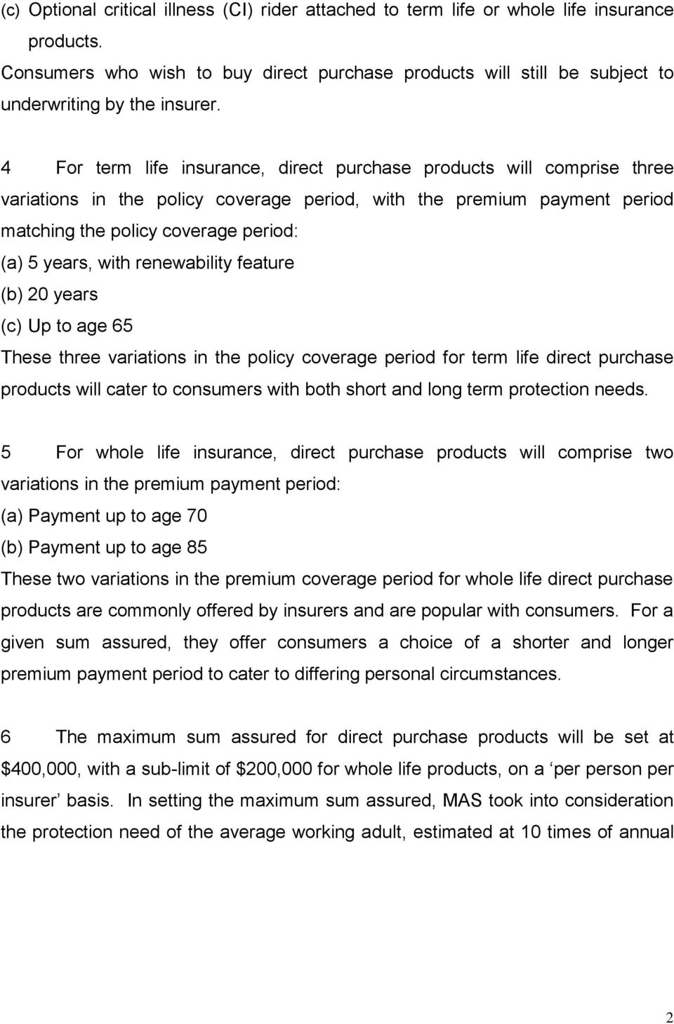 4 For term life insurance, direct purchase products will comprise three variations in the policy coverage period, with the premium payment period matching the policy coverage period: (a) 5 years,