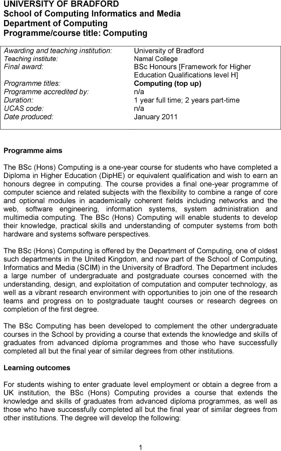 years part-time UCAS code: n/a Date produced: January 2011 Programme aims The BSc (Hons) Computing is a one-year course for students who have completed a Diploma in Higher Education (DipHE) or