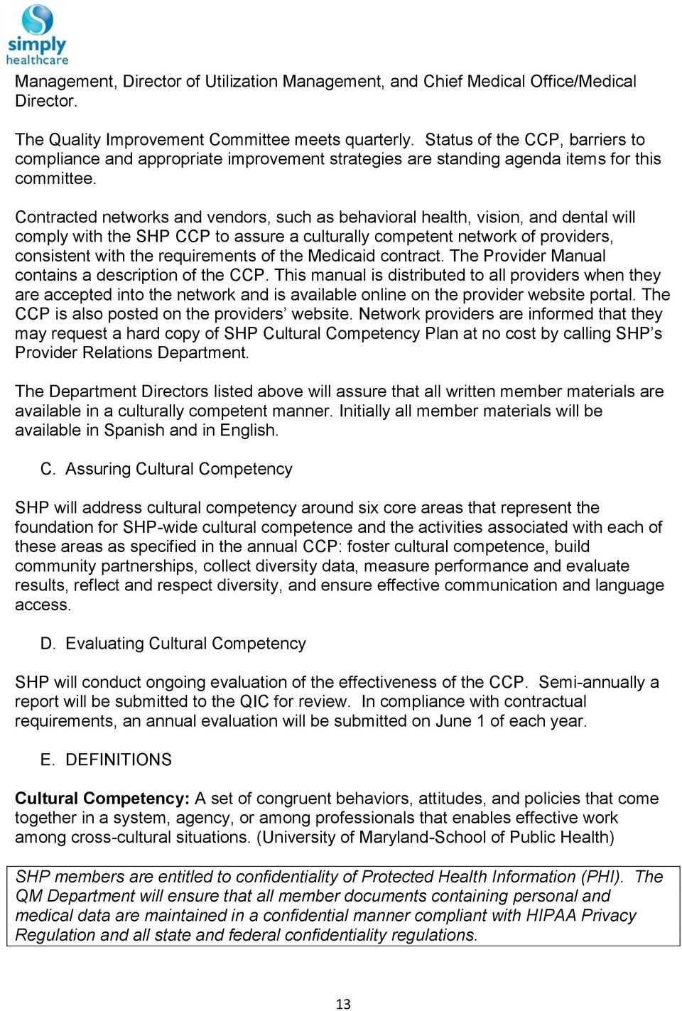 Contracted networks and vendors, such as behavioral health, vision, and dental will comply with the SHP CCP to assure a culturally competent network of providers, consistent with the requirements of