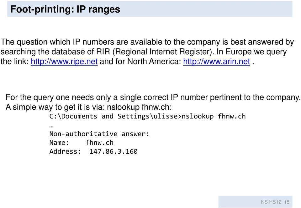 net. For the query one needs only a single correct IP number pertinent to the company.