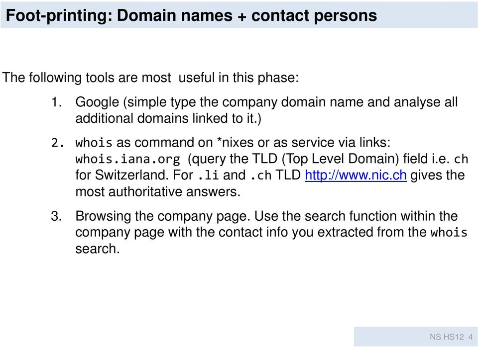 whois as command on *nixes or as service via links: whois.iana.org (query the TLD (Top Level Domain) field i.e. ch for Switzerland. For.