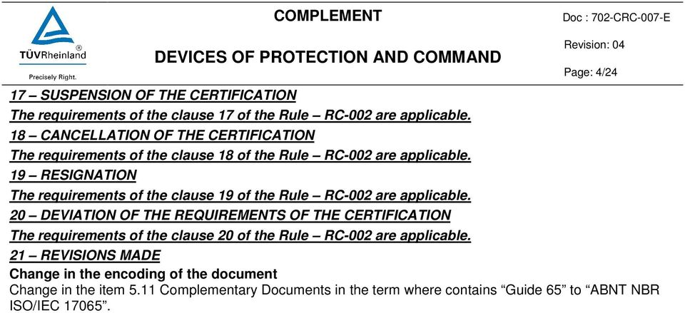 19 RESIGNATION The requirements of the clause 19 of the Rule RC-002 are applicable.