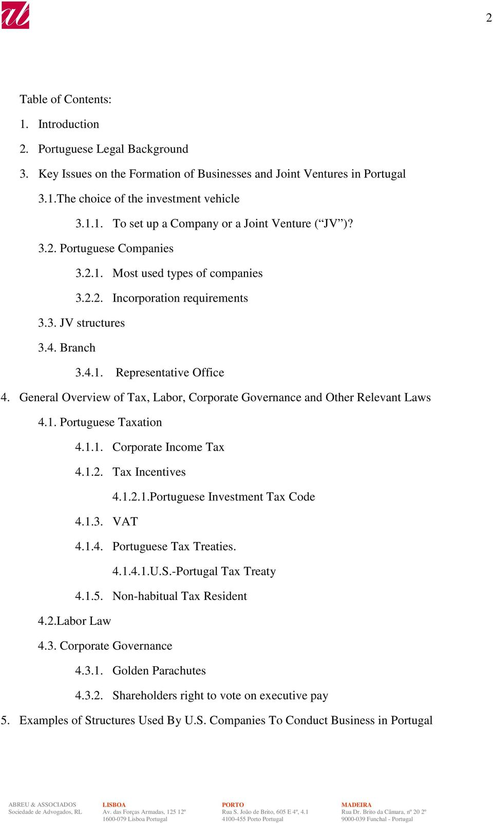 General Overview of Tax, Labor, Corporate Governance and Other Relevant Laws 4.1. Portuguese Taxation 4.1.1. Corporate Income Tax 4.1.2. Tax Incentives 4.1.2.1.Portuguese Investment Tax Code 4.1.3.