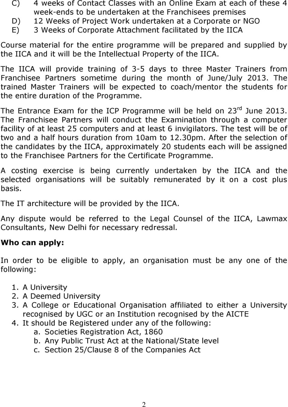 The IICA will provide training of 3-5 days to three Master Trainers from Franchisee Partners sometime during the month of June/July 2013.