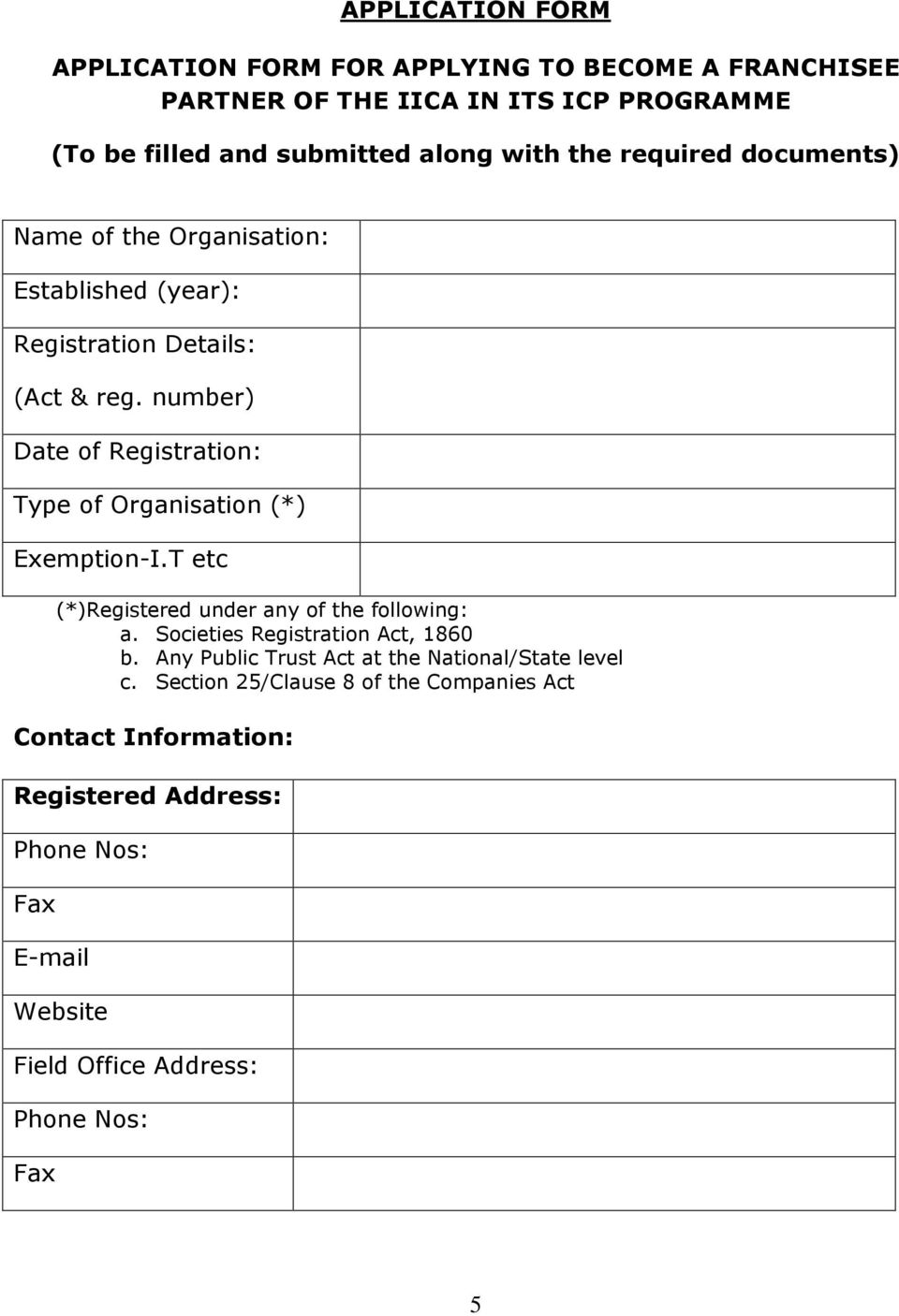 number) Date of Registration: Type of Organisation (*) Exemption-I.T etc (*)Registered under any of the following: a. Societies Registration Act, 1860 b.