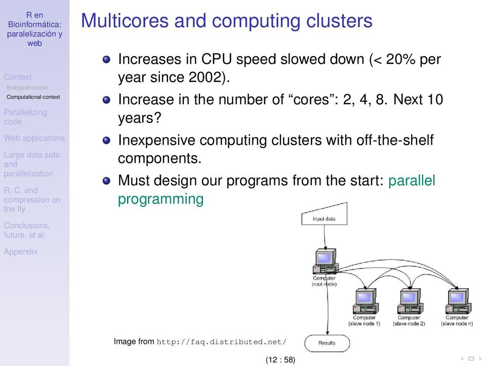 Next 10 years? Inexpensive computing clusters with off-the-shelf components.
