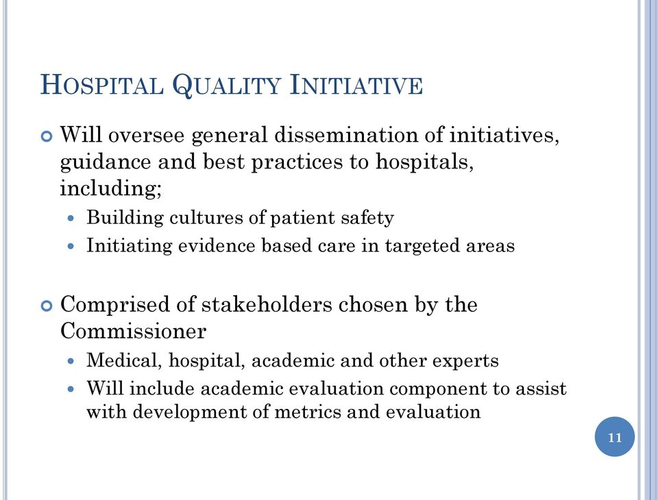 in targeted areas Comprised of stakeholders chosen by the Commissioner Medical, hospital, academic and