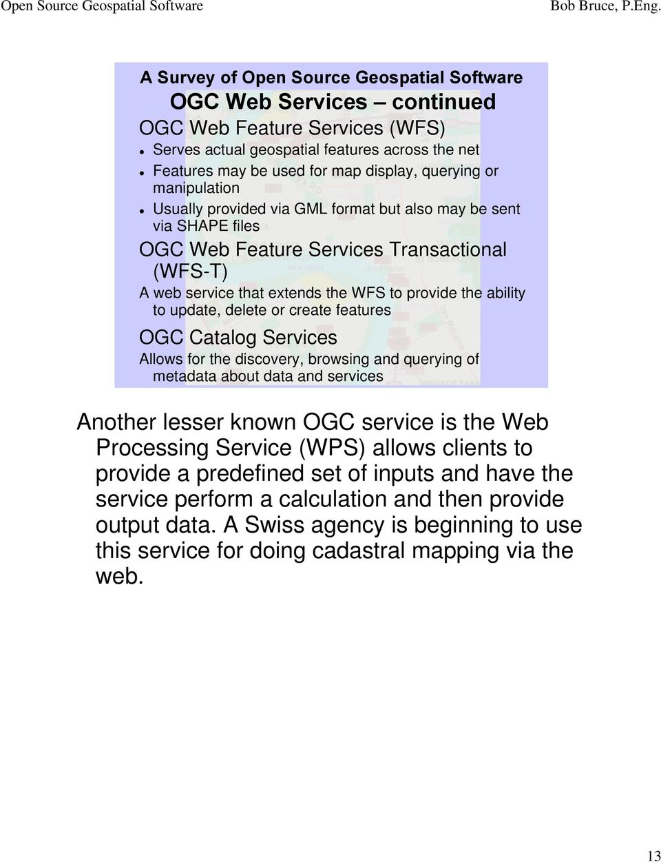 OGC Catalog Services Allows for the discovery, browsing and querying of metadata about data and services Another lesser known OGC service is the Web Processing Service (WPS) allows clients to