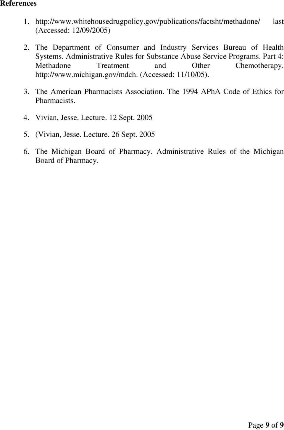 Part 4: Methadone Treatment and Other Chemotherapy. http://www.michigan.gov/mdch. (Accessed: 11/10/05). 3. The American Pharmacists Association.